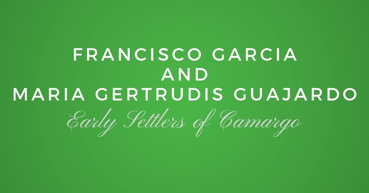 Francisco Garcia and Maria Gertrudis Guajardo