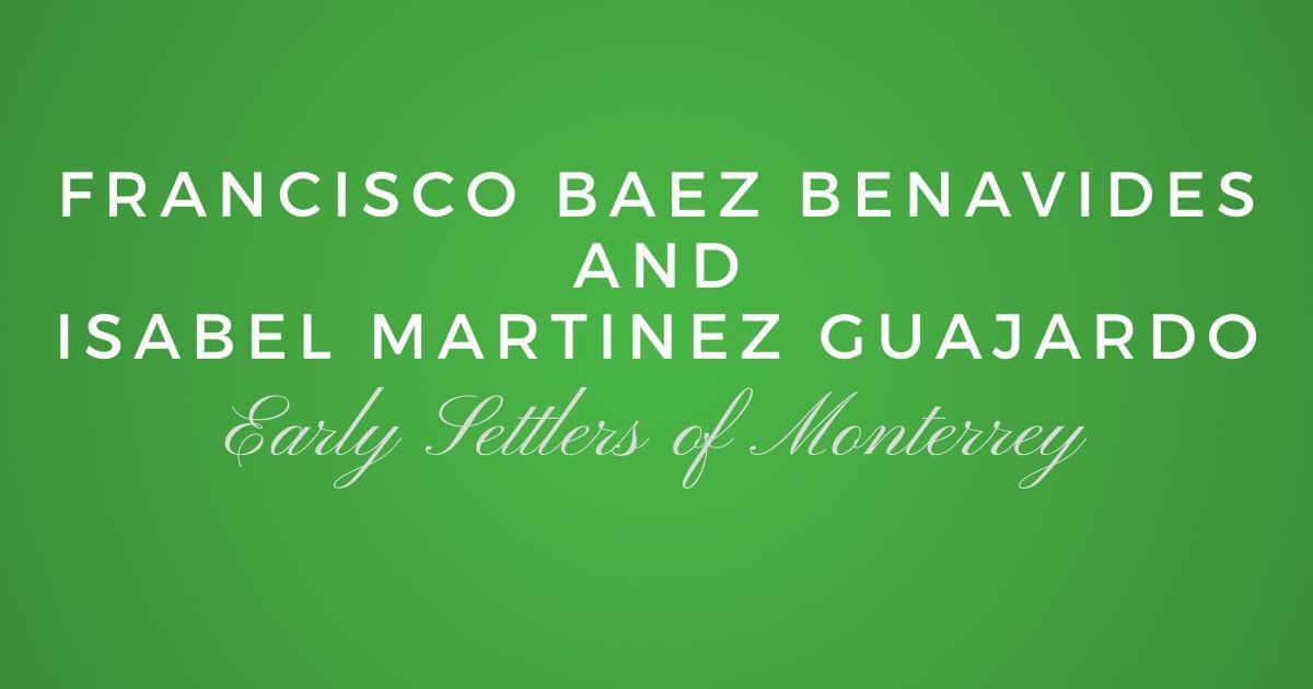 Francisco Baez de Benavides and Isabel Martinez Guajardo