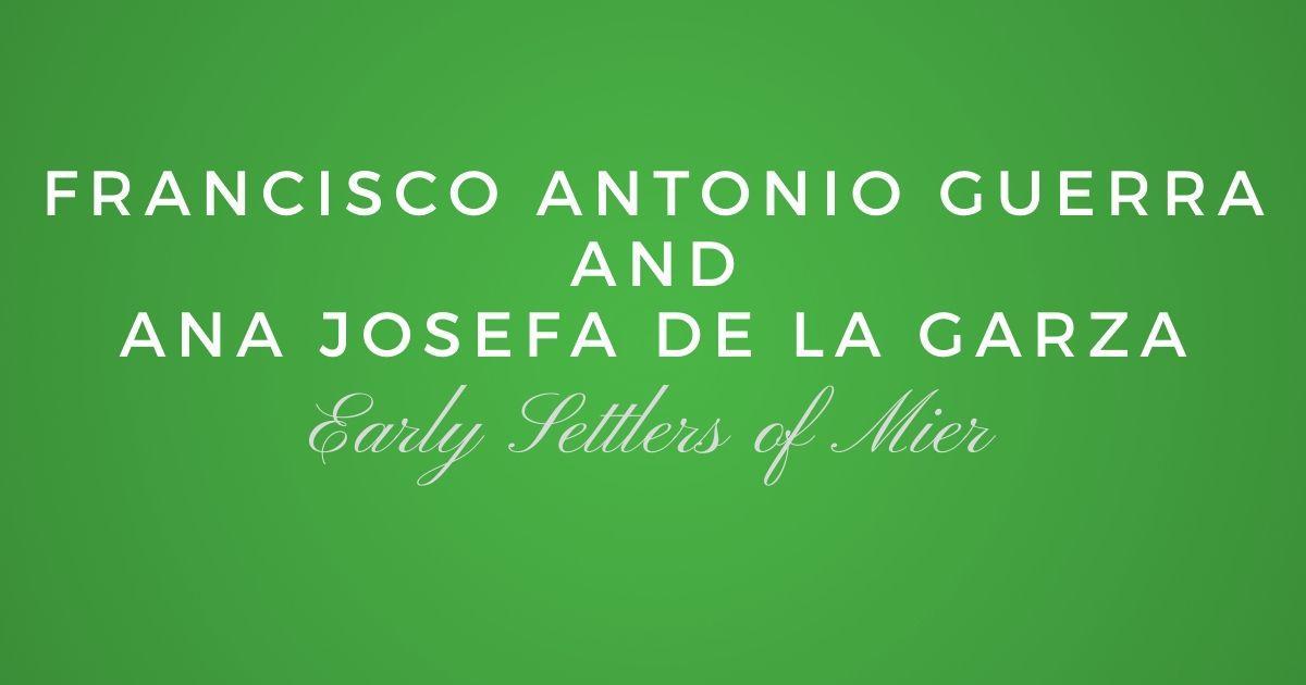 Jose Francisco Antonio Guerra and Maria Ana Josefa de la Garza