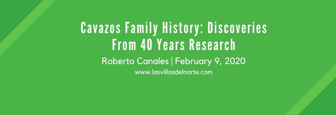 Cavazos Family History: Discoveries From 40 Years Research