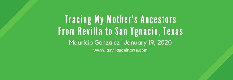 Tracing My Mother's Ancestors From Revilla to San Ygnacio, Texas