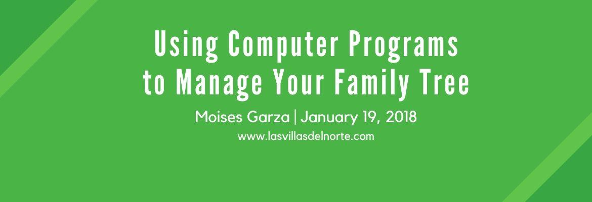 Using Computer Programs to Manage Your Family Tree