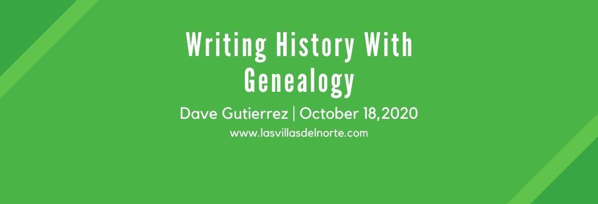 Writing History With Genealogy - Dave Gutierrez