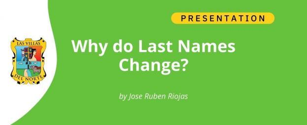 Why do Last Names Change - by Jose Ruben Riojas