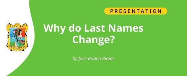 Why do Last Names Change - by Jose Ruben Riojas