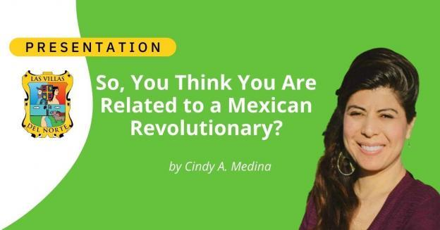 So, You Think You Are Related to a Mexican Revolutionary