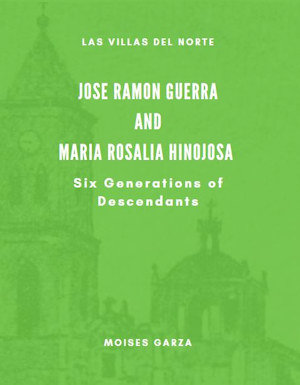 Jose Ramon Guerra and Maria Rosalia Hinojosa Six Generations of Descendants